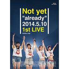 "Not yet ""already"" 2014.5.10 1st LIVE 【Blu-ray】"